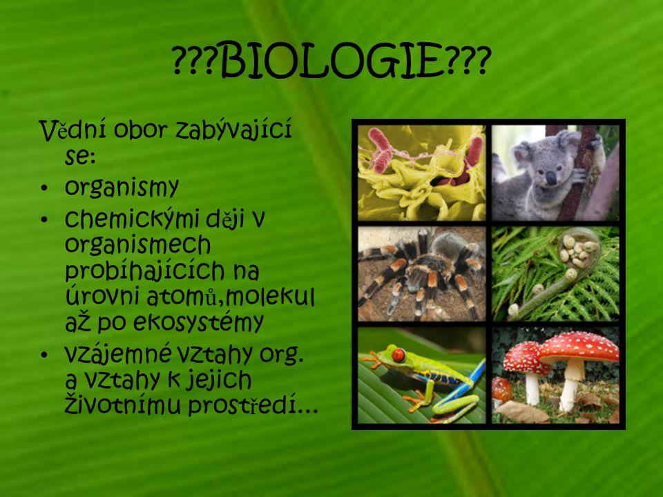 BIOLOGIE Vědní obor zabývající se: organismy