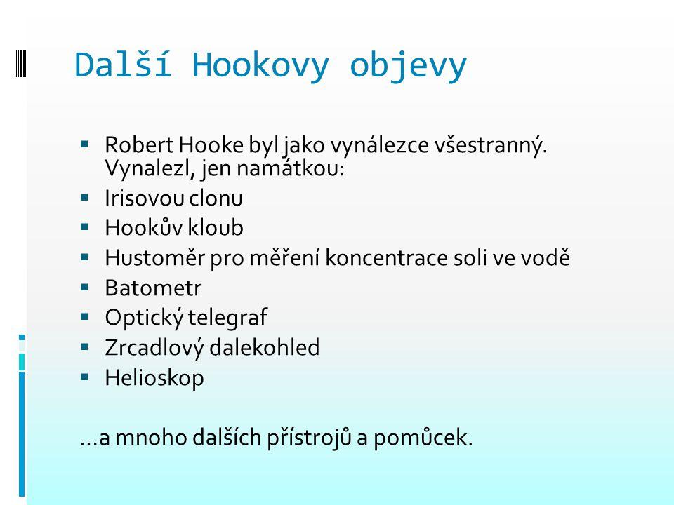 Další Hookovy objevy Robert Hooke byl jako vynálezce všestranný. Vynalezl, jen namátkou: Irisovou clonu.