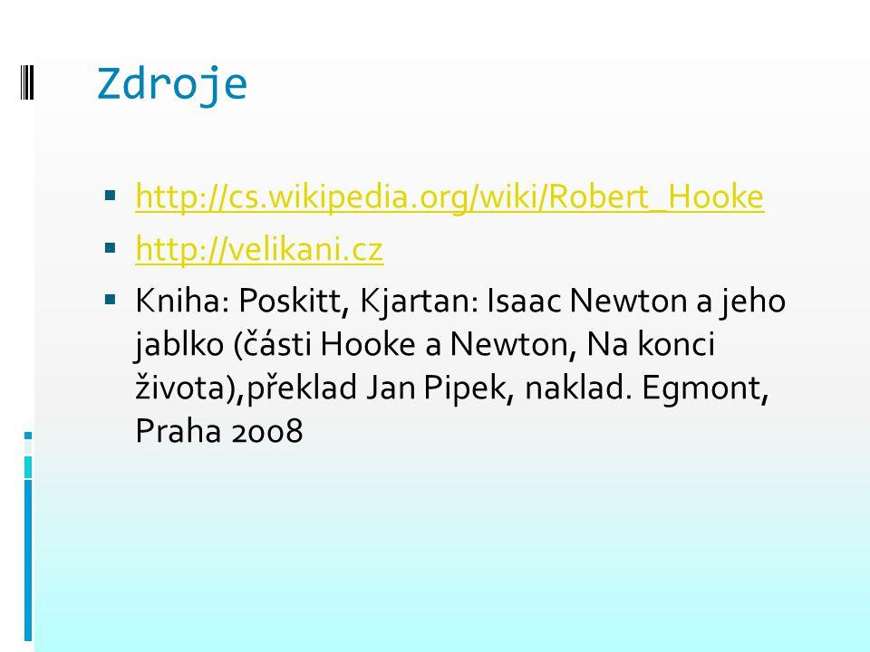 Zdroje http://cs.wikipedia.org/wiki/Robert_Hooke http://velikani.cz