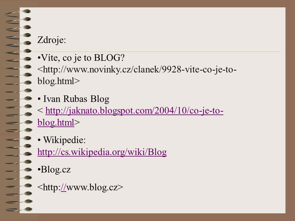 Zdroje: Víte, co je to BLOG <http://www.novinky.cz/clanek/9928-vite-co-je-to-blog.html>