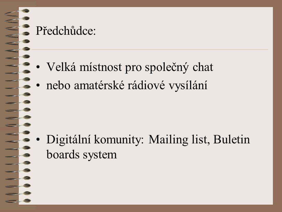 Předchůdce: Velká místnost pro společný chat. nebo amatérské rádiové vysílání.