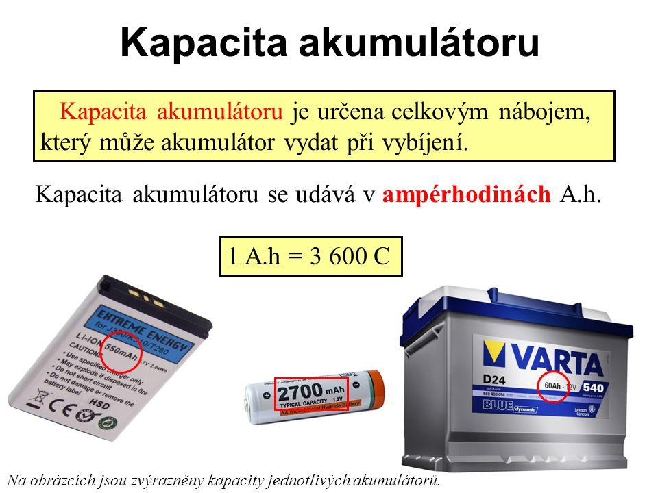 Kapacita akumulátoru Kapacita akumulátoru je určena celkovým nábojem, který může akumulátor vydat při vybíjení.