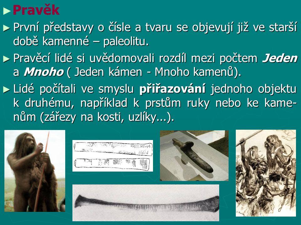 Pravěk První představy o čísle a tvaru se objevují již ve starší době kamenné – paleolitu.