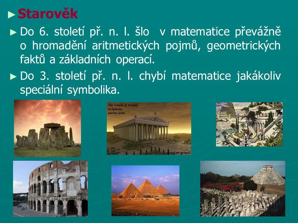 Starověk Do 6. století př. n. l. šlo v matematice převážně o hromadění aritmetických pojmů, geometrických faktů a základních operací.