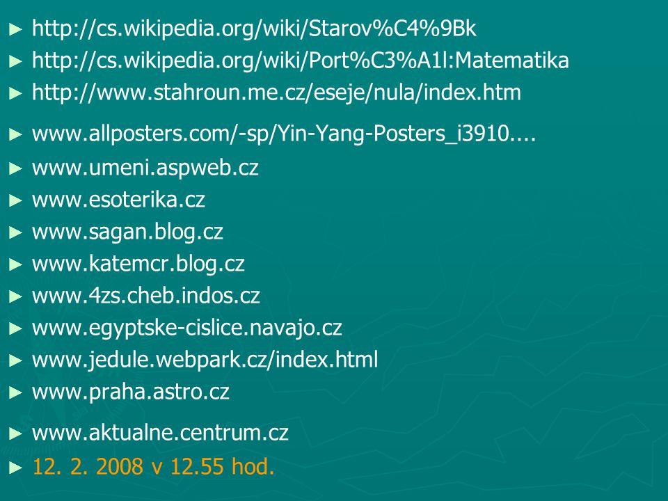 http://cs.wikipedia.org/wiki/Starov%C4%9Bk http://cs.wikipedia.org/wiki/Port%C3%A1l:Matematika. http://www.stahroun.me.cz/eseje/nula/index.htm.