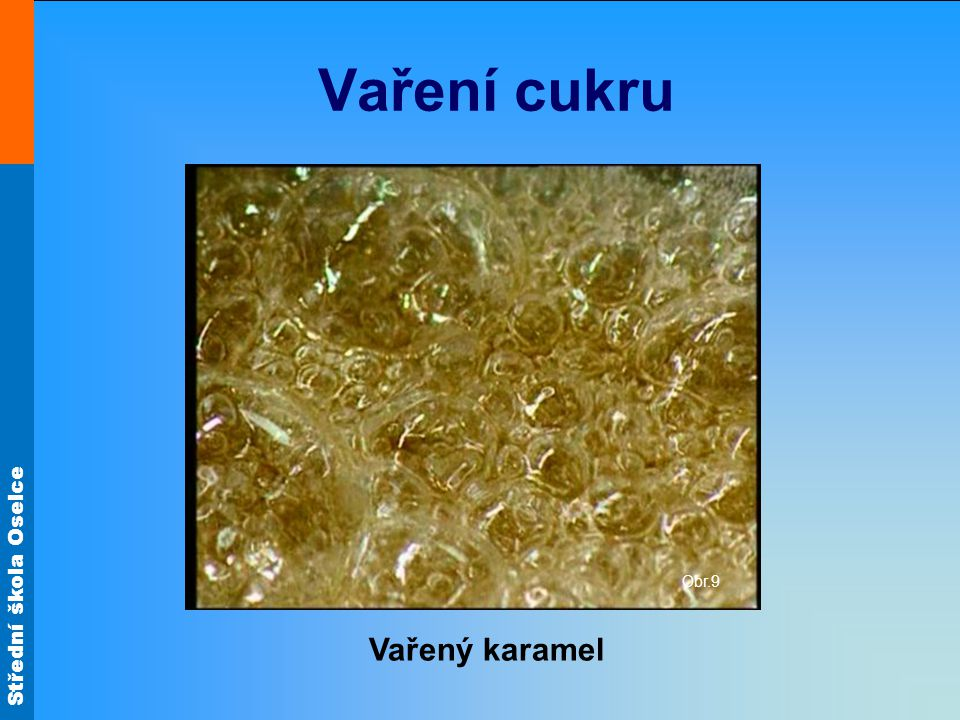 Vaření cukru Obr.9 Vařený karamel