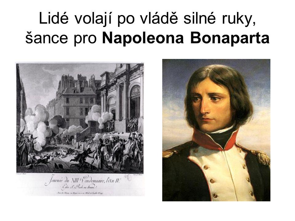 Lidé volají po vládě silné ruky, šance pro Napoleona Bonaparta