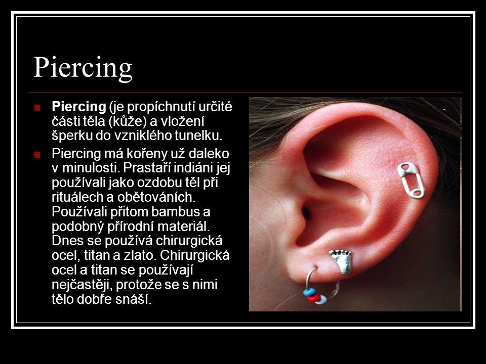 Piercing Piercing (je propíchnutí určité části těla (kůže) a vložení šperku do vzniklého tunelku.