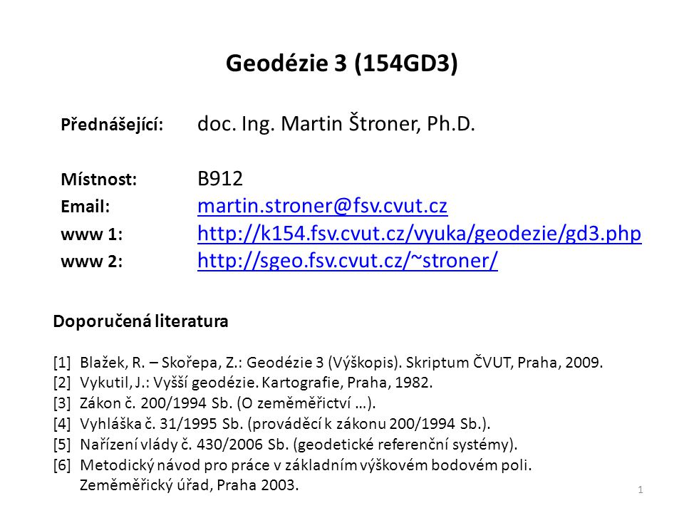 Geodézie 3 (154GD3) Přednášející: doc. Ing. Martin Štroner, Ph.D.