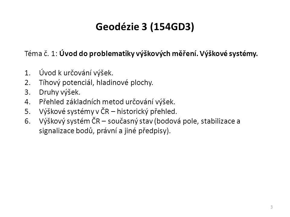 Geodézie 3 (154GD3) Téma č. 1: Úvod do problematiky výškových měření. Výškové systémy. Úvod k určování výšek.