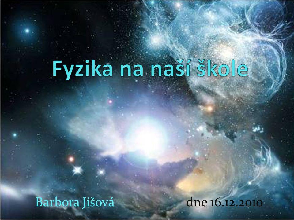 Fyzika na naší škole Barbora Jíšová dne 16.12.2010