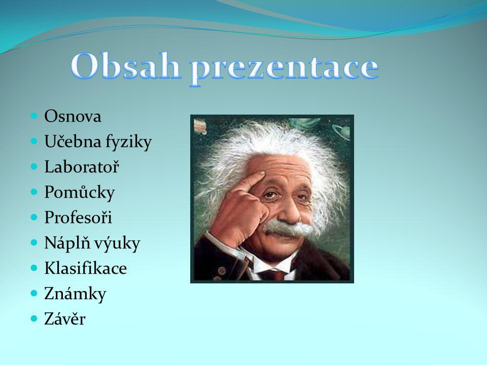 Obsah prezentace Osnova Učebna fyziky Laboratoř Pomůcky Profesoři