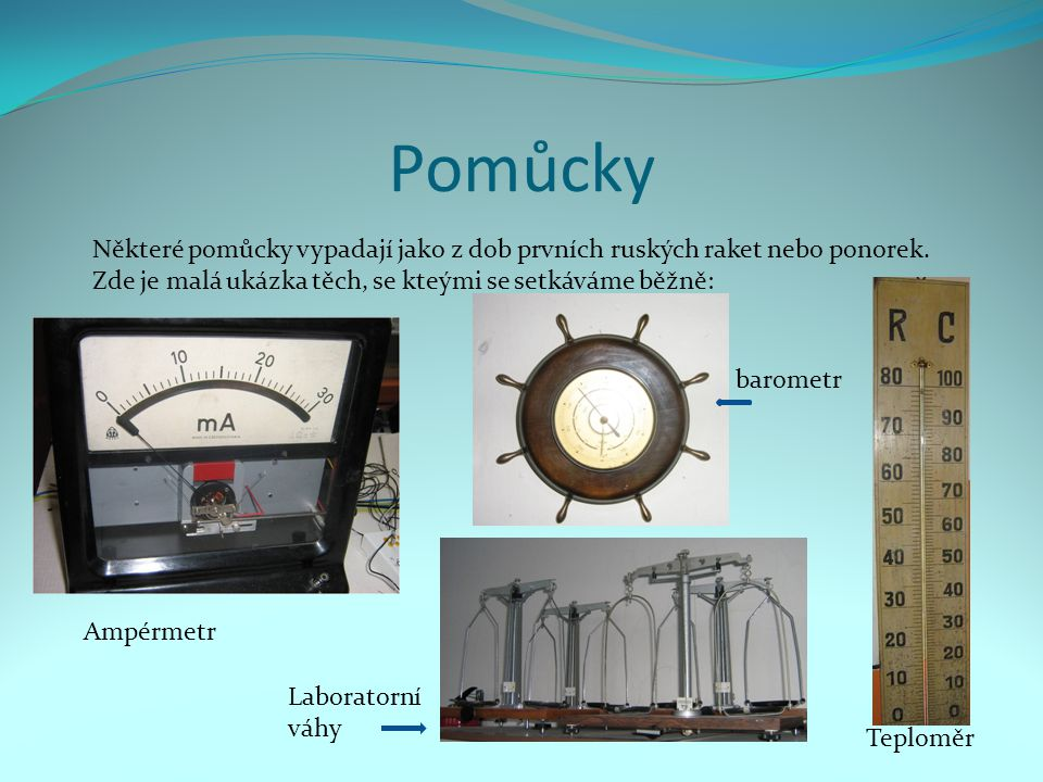 Pomůcky Některé pomůcky vypadají jako z dob prvních ruských raket nebo ponorek. Zde je malá ukázka těch, se kteými se setkáváme běžně: