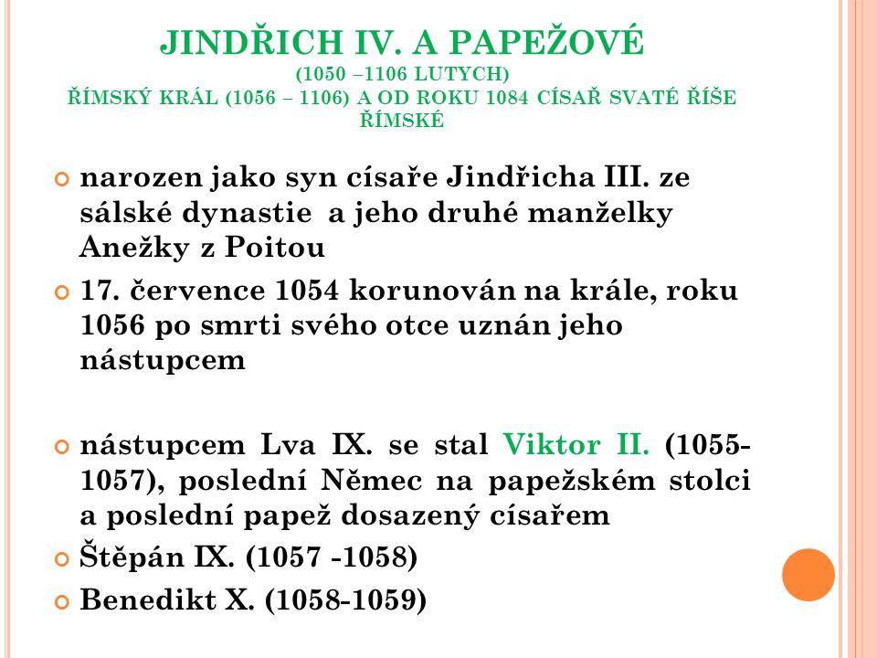 JINDŘICH IV. A PAPEŽOVÉ (1050 –1106 LUTYCH) ŘÍMSKÝ KRÁL (1056 – 1106) A OD ROKU 1084 CÍSAŘ SVATÉ ŘÍŠE ŘÍMSKÉ