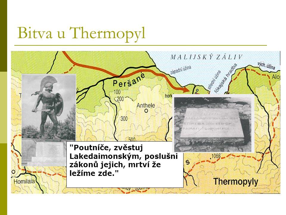 Bitva u Thermopyl Poutníče, zvěstuj Lakedaimonským, poslušni zákonů jejich, mrtví že ležíme zde.