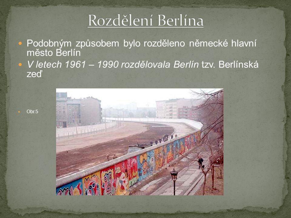 Rozdělení Berlína Podobným způsobem bylo rozděleno německé hlavní město Berlín. V letech 1961 – 1990 rozdělovala Berlín tzv. Berlínská zeď.