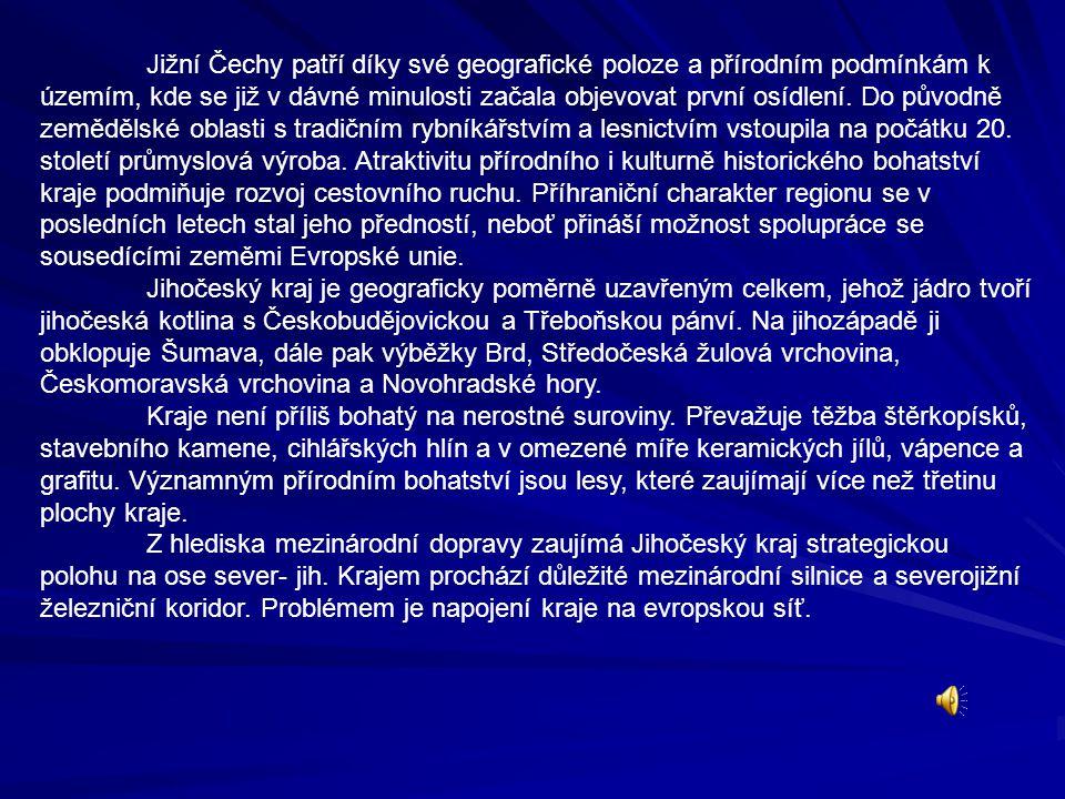 Jižní Čechy patří díky své geografické poloze a přírodním podmínkám k územím, kde se již v dávné minulosti začala objevovat první osídlení. Do původně zemědělské oblasti s tradičním rybníkářstvím a lesnictvím vstoupila na počátku 20. století průmyslová výroba. Atraktivitu přírodního i kulturně historického bohatství kraje podmiňuje rozvoj cestovního ruchu. Příhraniční charakter regionu se v posledních letech stal jeho předností, neboť přináší možnost spolupráce se sousedícími zeměmi Evropské unie.