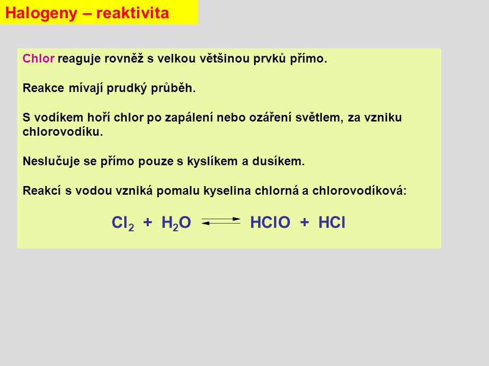 Halogeny – reaktivita Cl2 + H2O HClO + HCl