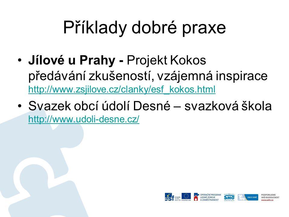 Příklady dobré praxe Jílové u Prahy - Projekt Kokos předávání zkušeností, vzájemná inspirace http://www.zsjilove.cz/clanky/esf_kokos.html.
