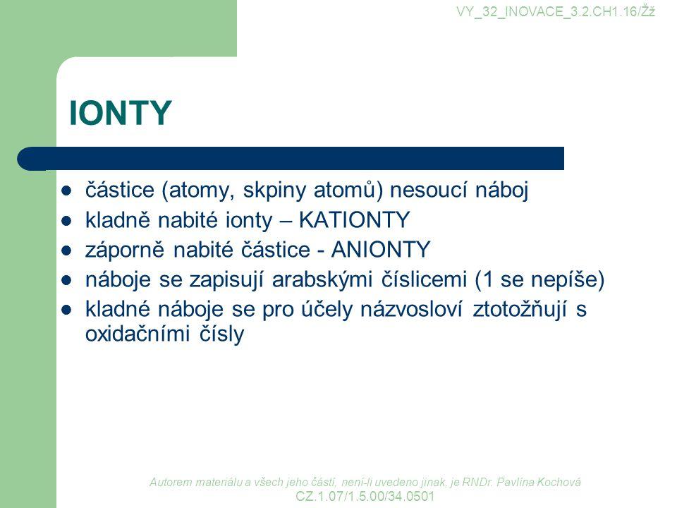 IONTY částice (atomy, skpiny atomů) nesoucí náboj