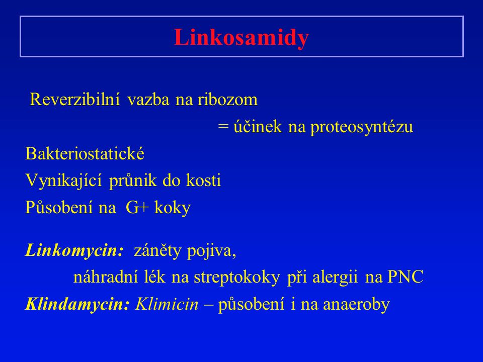 Linkosamidy Reverzibilní vazba na ribozom = účinek na proteosyntézu