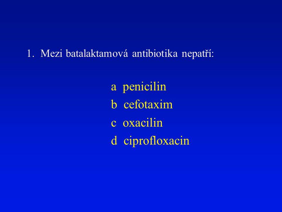 a penicilin b cefotaxim c oxacilin d ciprofloxacin