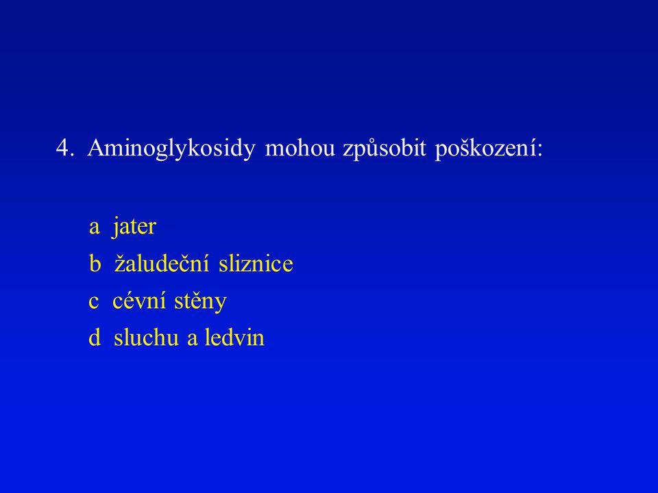a jater 4. Aminoglykosidy mohou způsobit poškození:
