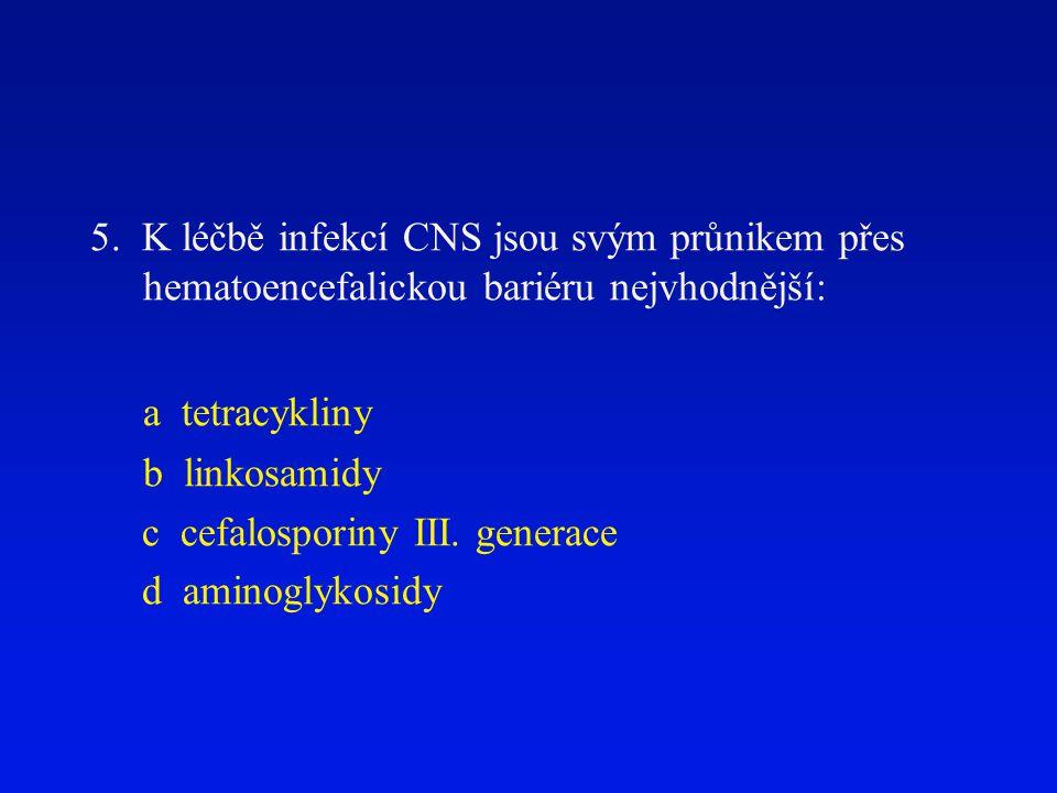 5. K léčbě infekcí CNS jsou svým průnikem přes hematoencefalickou bariéru nejvhodnější: