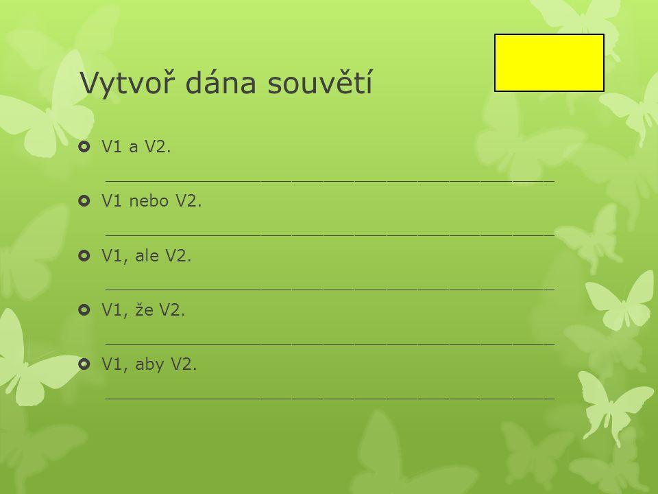 Vytvoř dána souvětí V1 a V2.