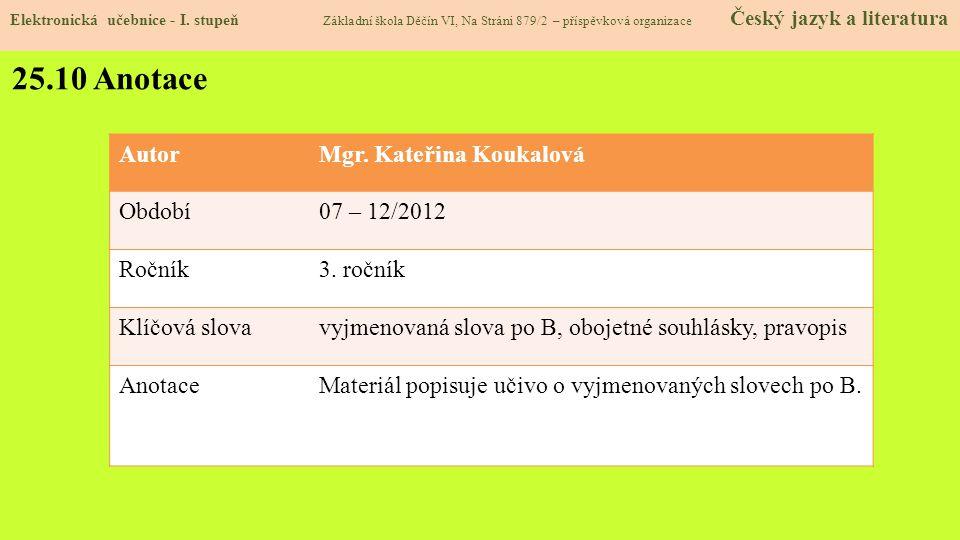 25.10 Anotace Autor Mgr. Kateřina Koukalová Období 07 – 12/2012 Ročník