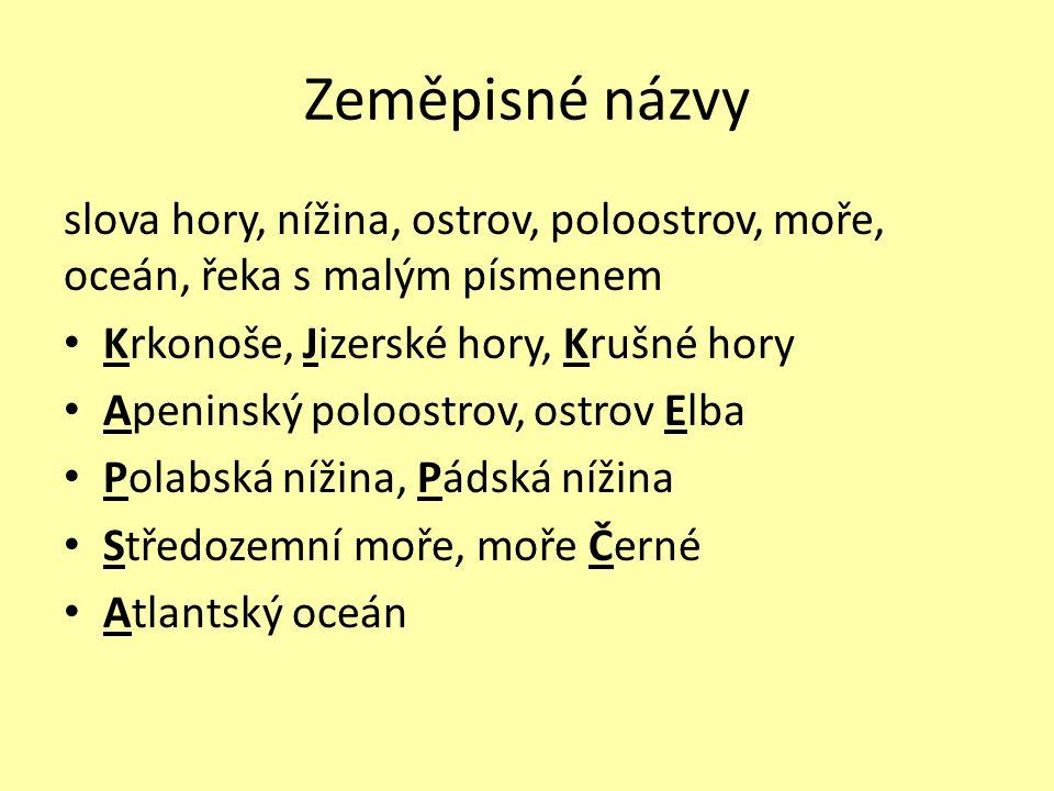 Zeměpisné názvy slova hory, nížina, ostrov, poloostrov, moře, oceán, řeka s malým písmenem. Krkonoše, Jizerské hory, Krušné hory.