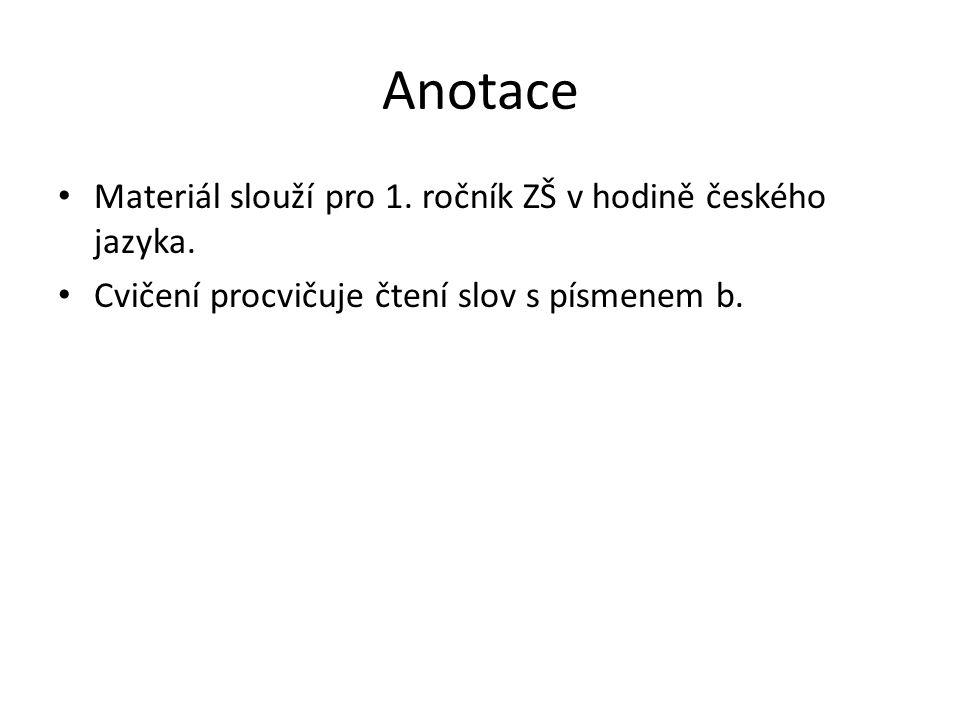 Anotace Materiál slouží pro 1. ročník ZŠ v hodině českého jazyka.