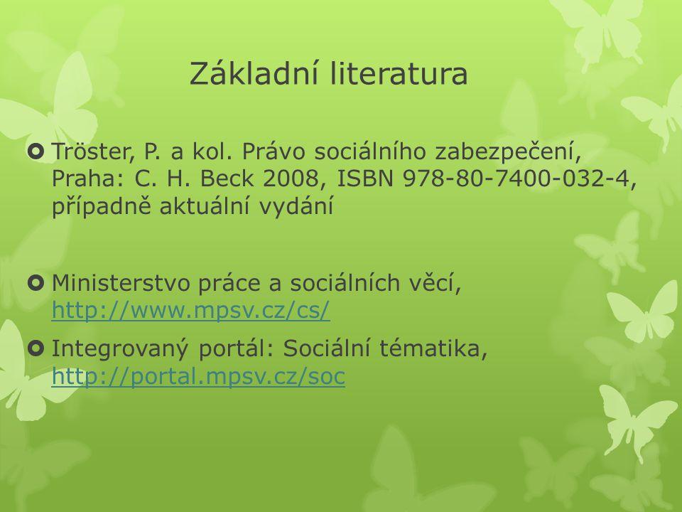 Základní literatura Tröster, P. a kol. Právo sociálního zabezpečení, Praha: C. H. Beck 2008, ISBN 978-80-7400-032-4, případně aktuální vydání.