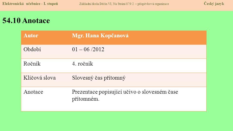 54.10 Anotace Autor Mgr. Hana Kopčanová Období 01 – 06 /2012 Ročník