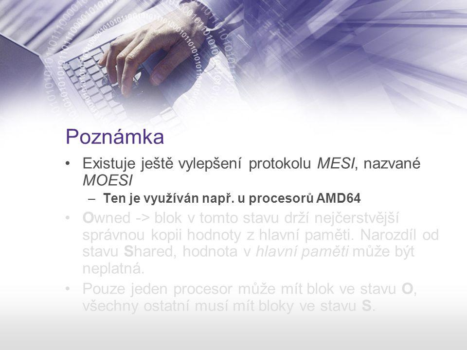 Poznámka Existuje ještě vylepšení protokolu MESI, nazvané MOESI