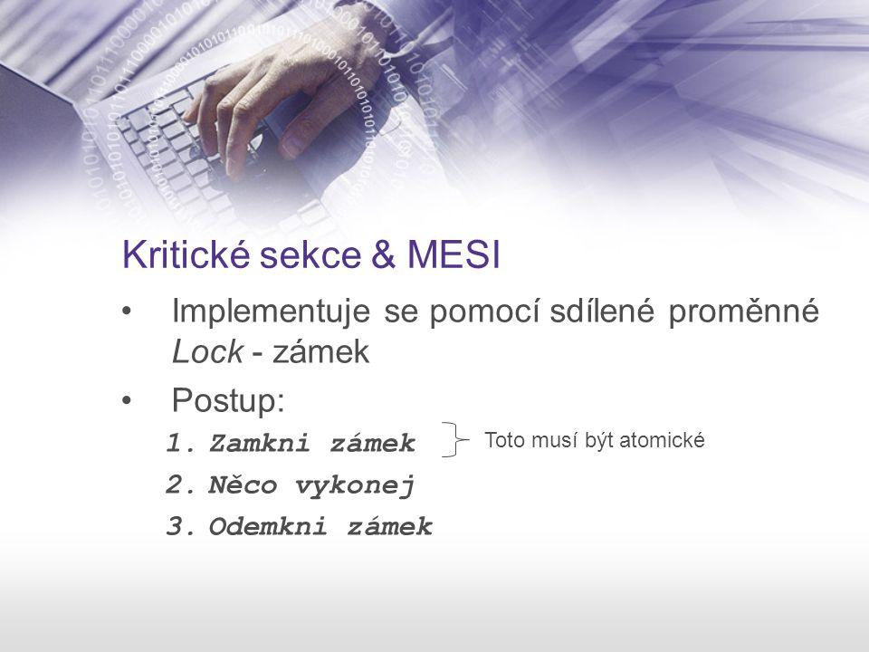 Kritické sekce & MESI Implementuje se pomocí sdílené proměnné Lock - zámek. Postup: Zamkni zámek.