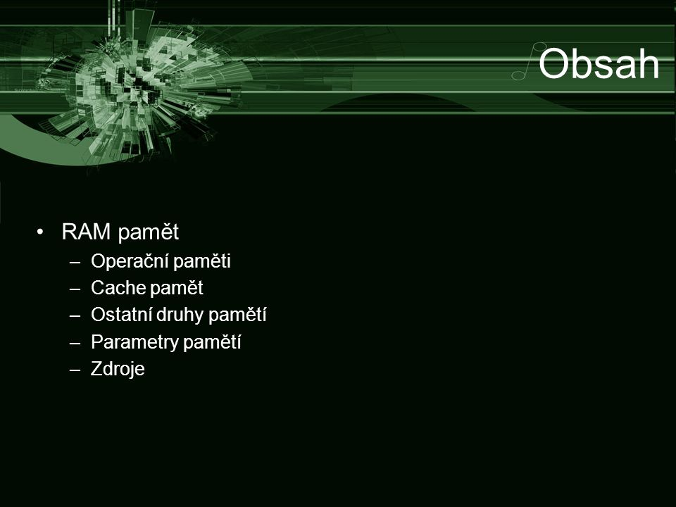 Obsah RAM pamět Operační paměti Cache pamět Ostatní druhy pamětí