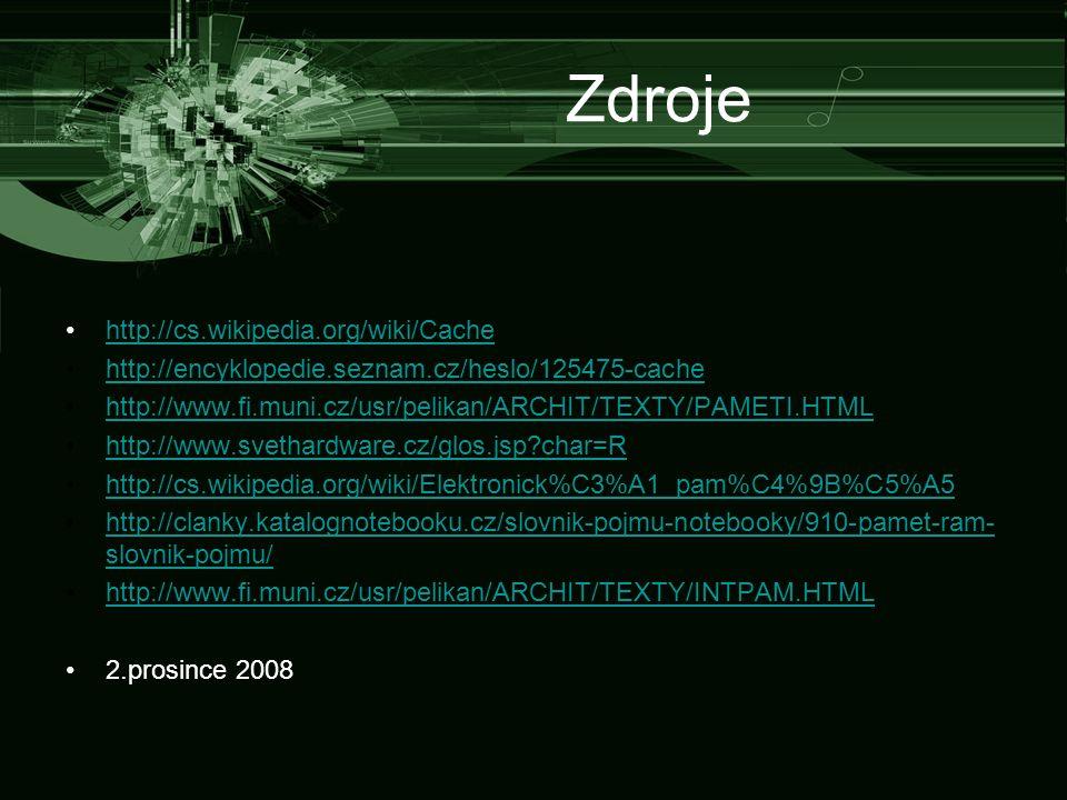 Zdroje http://cs.wikipedia.org/wiki/Cache