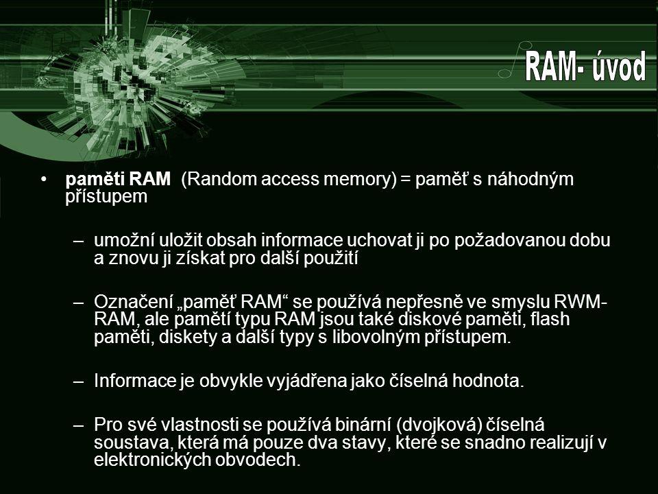 RAM- úvod paměti RAM (Random access memory) = paměť s náhodným přístupem.