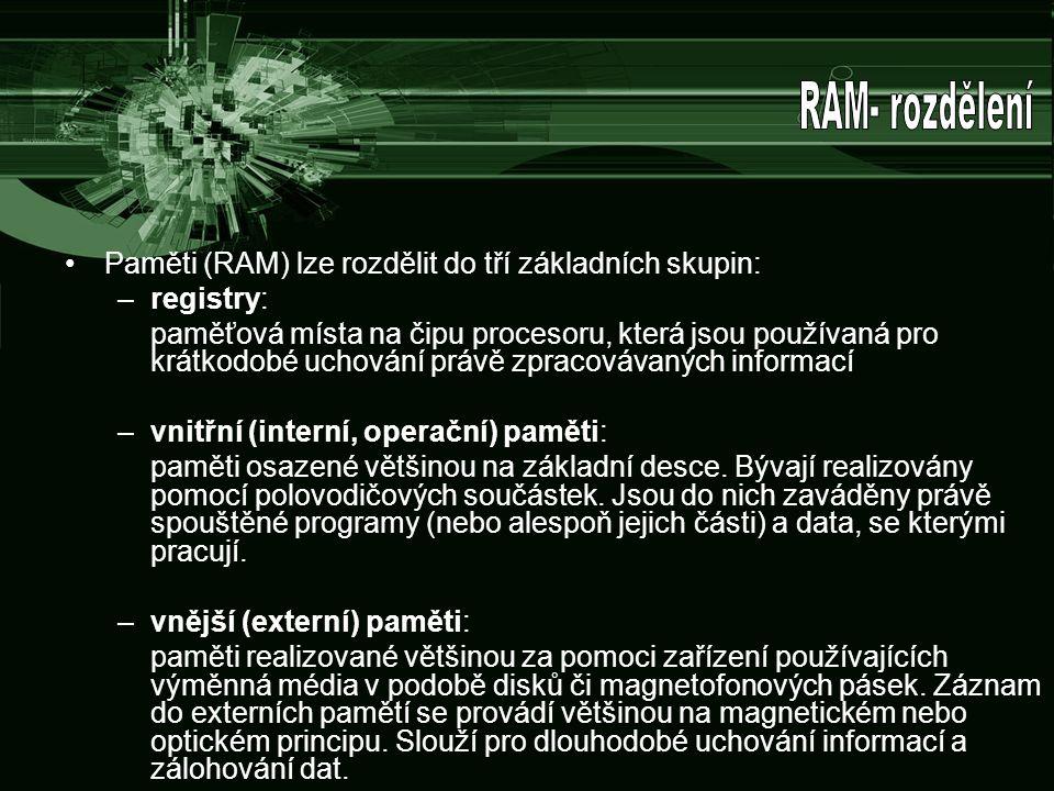 RAM- rozdělení Paměti (RAM) lze rozdělit do tří základních skupin: