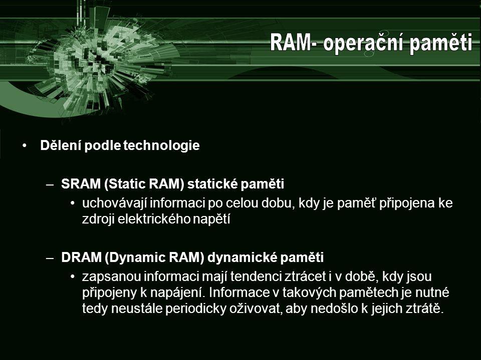 RAM- operační paměti Dělení podle technologie