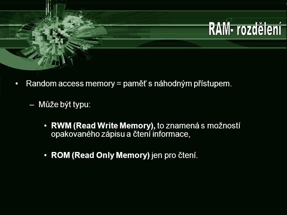 RAM- rozdělení Random access memory = paměť s náhodným přístupem.