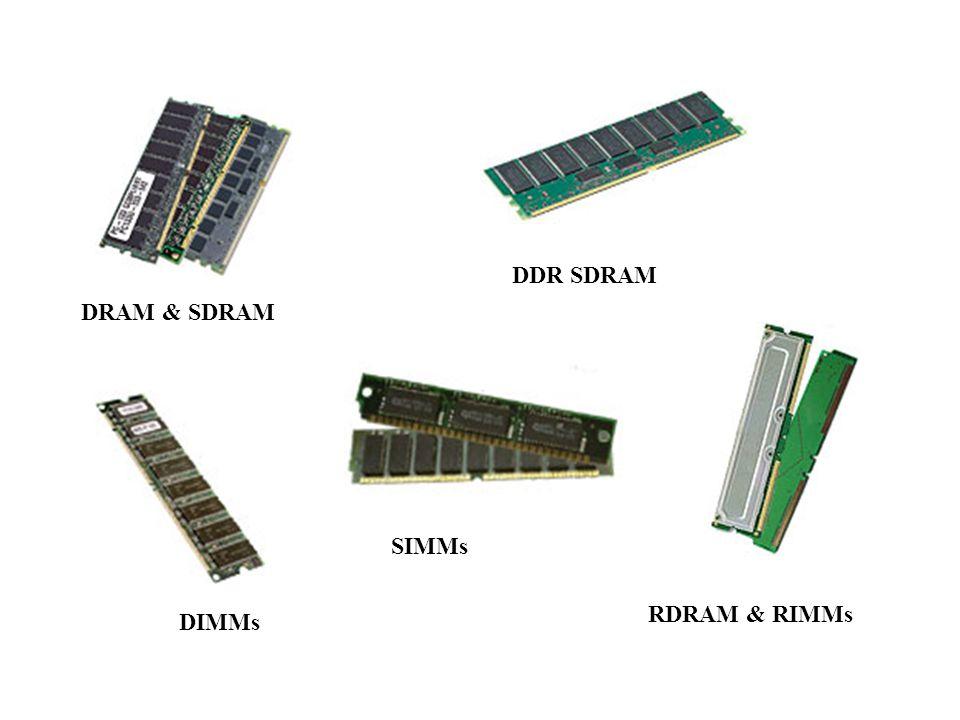 DDR SDRAM DRAM & SDRAM SIMMs RDRAM & RIMMs DIMMs