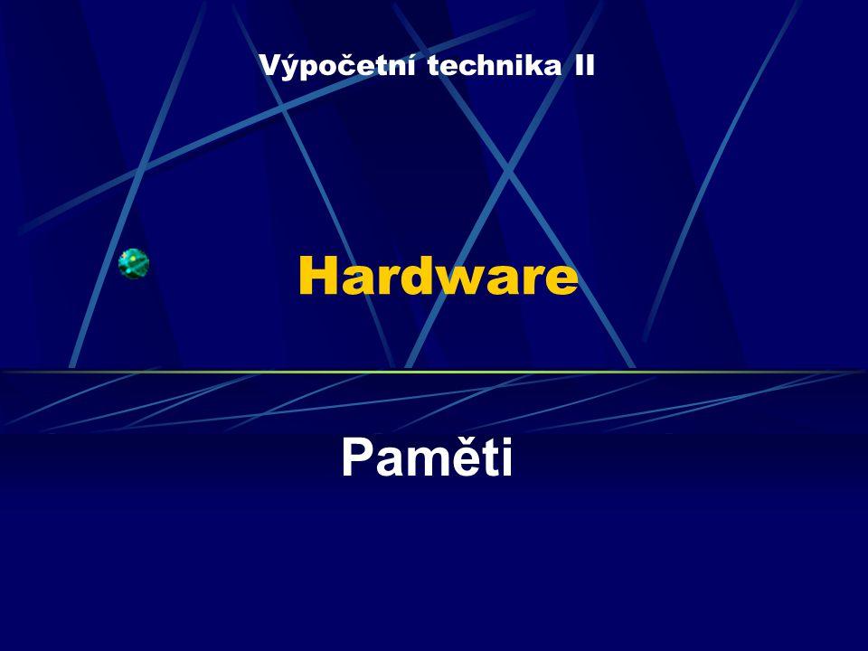 Výpočetní technika II Hardware Paměti