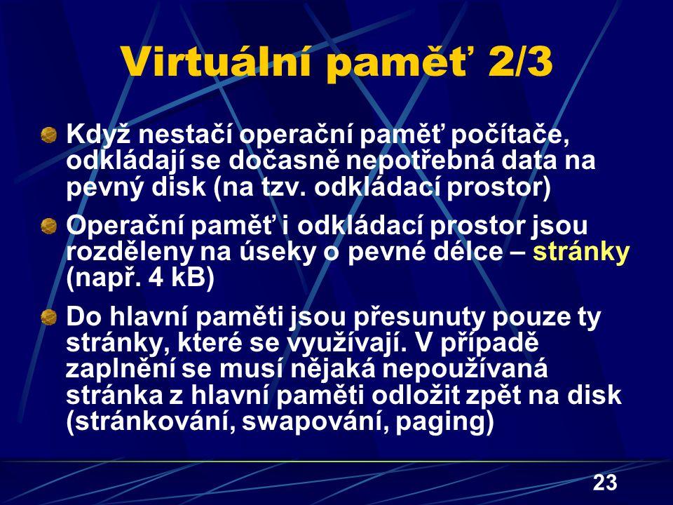 Virtuální paměť 2/3 Když nestačí operační paměť počítače, odkládají se dočasně nepotřebná data na pevný disk (na tzv. odkládací prostor)