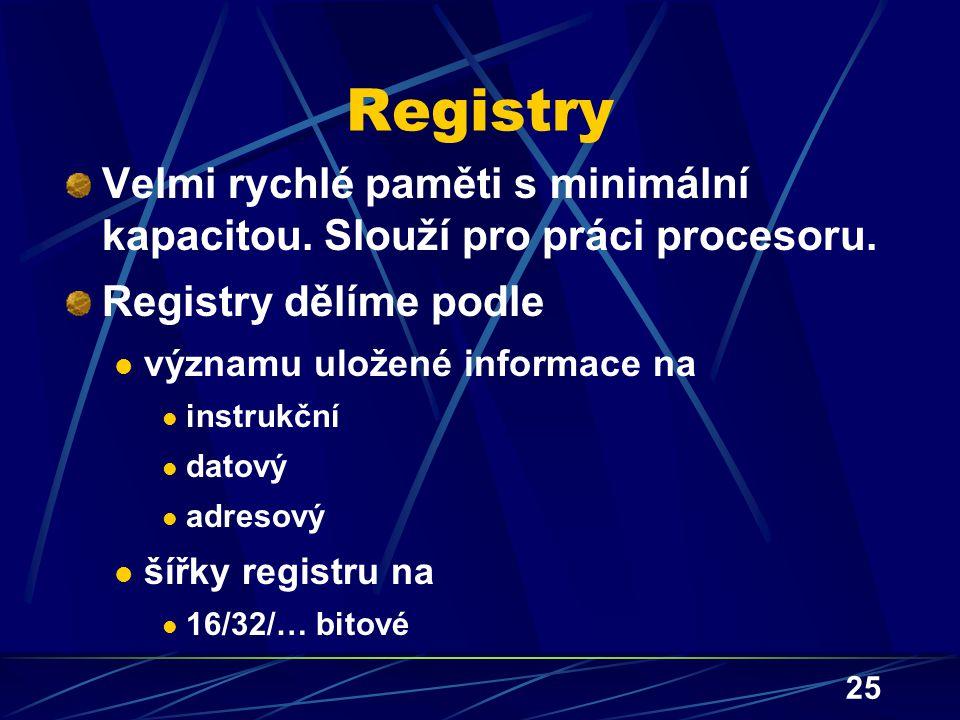 Registry Velmi rychlé paměti s minimální kapacitou. Slouží pro práci procesoru. Registry dělíme podle.