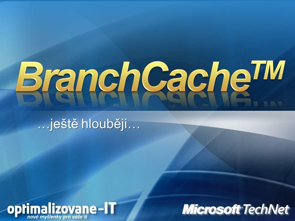 BranchCacheTM …ještě hlouběji…
