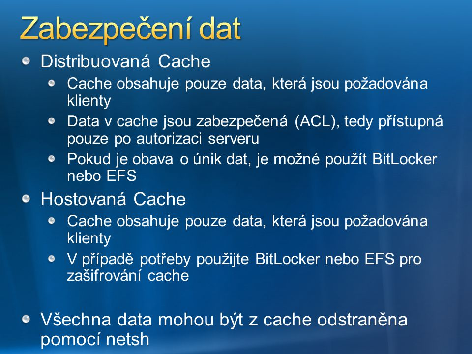 Zabezpečení dat Distribuovaná Cache Hostovaná Cache