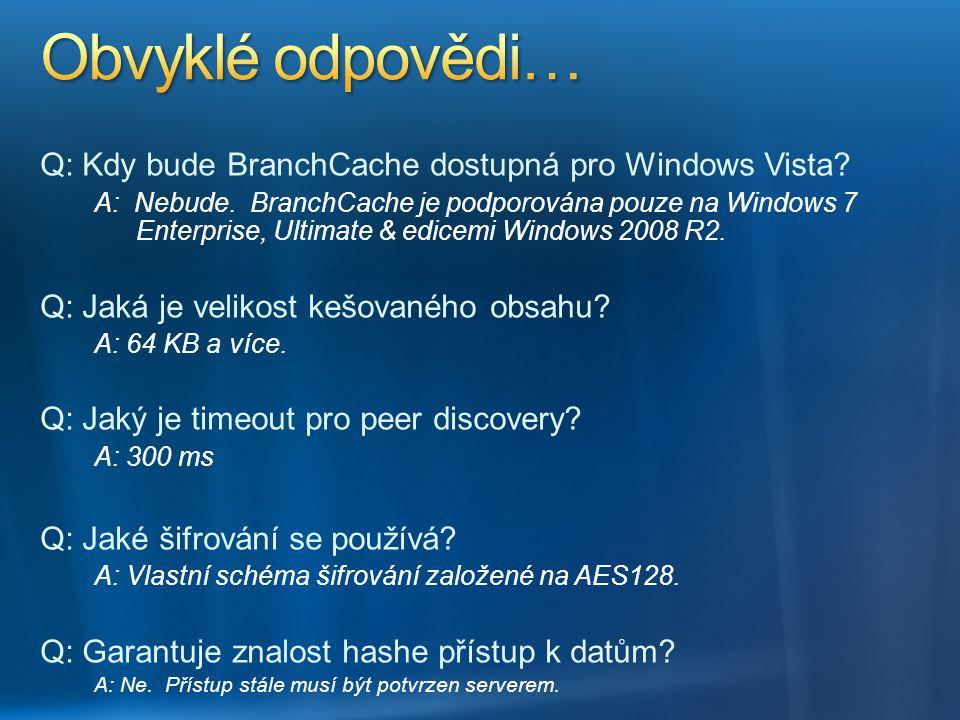 Obvyklé odpovědi… Q: Kdy bude BranchCache dostupná pro Windows Vista