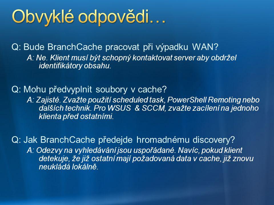 Obvyklé odpovědi… Q: Bude BranchCache pracovat při výpadku WAN